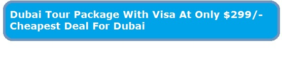 Dubai Tour Package With Visa At Only $299 Cheapest Deal For Dubai