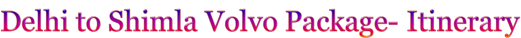 Delhi to Shimla Volvo Package